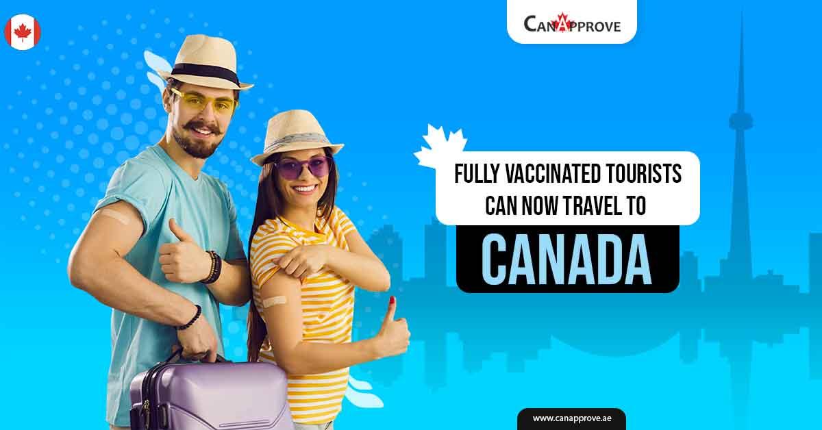 Fully Vaccinated Tourists can now Travel to Canada.